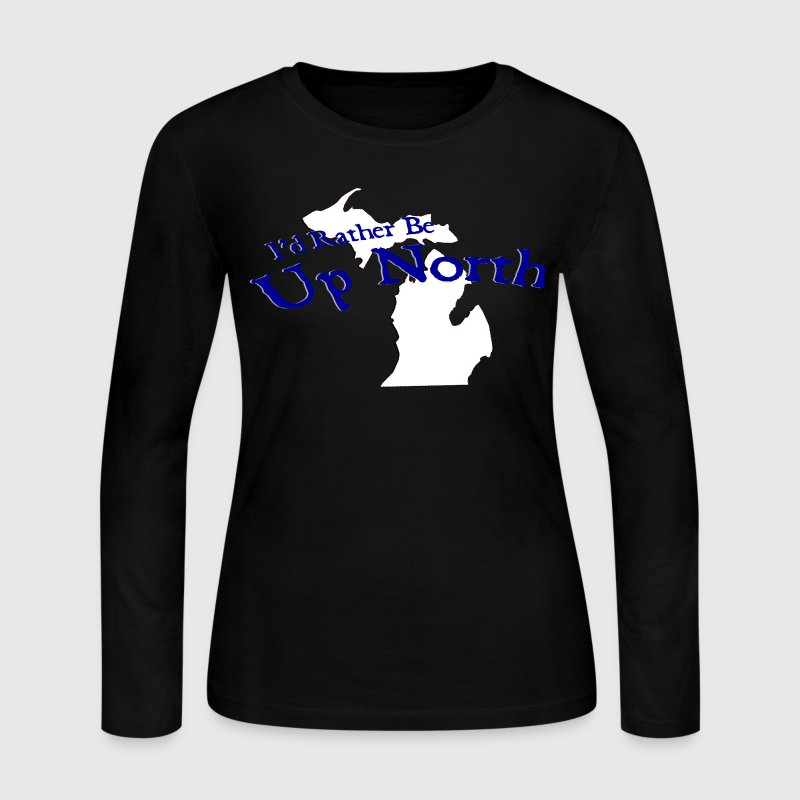 I'd Rather Be Up North Michigan Long Sleeve Shirts - Women's Long Sleeve Jersey T-Shirt