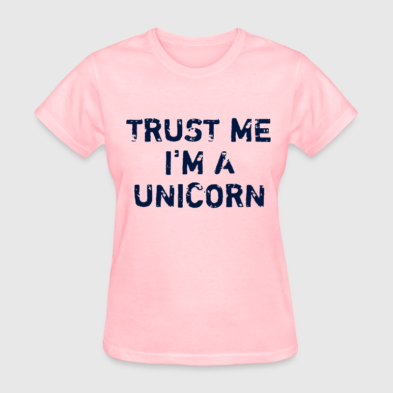 Trust me I'm a unicorn Ladies Shirt - Women's T-Shirt