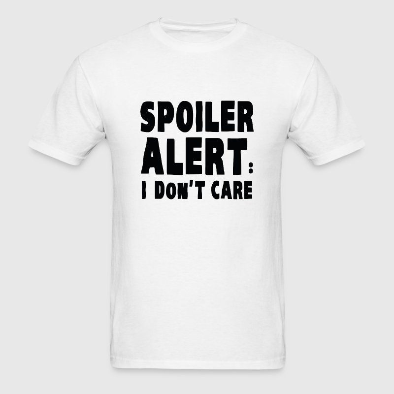 Spoiler Alert : I Don't Care - Men's T-Shirt