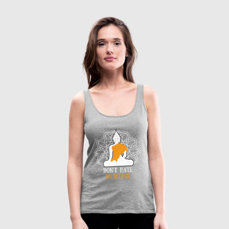 Don't hate, meditate! Tanks - Women's Premium Tank Top