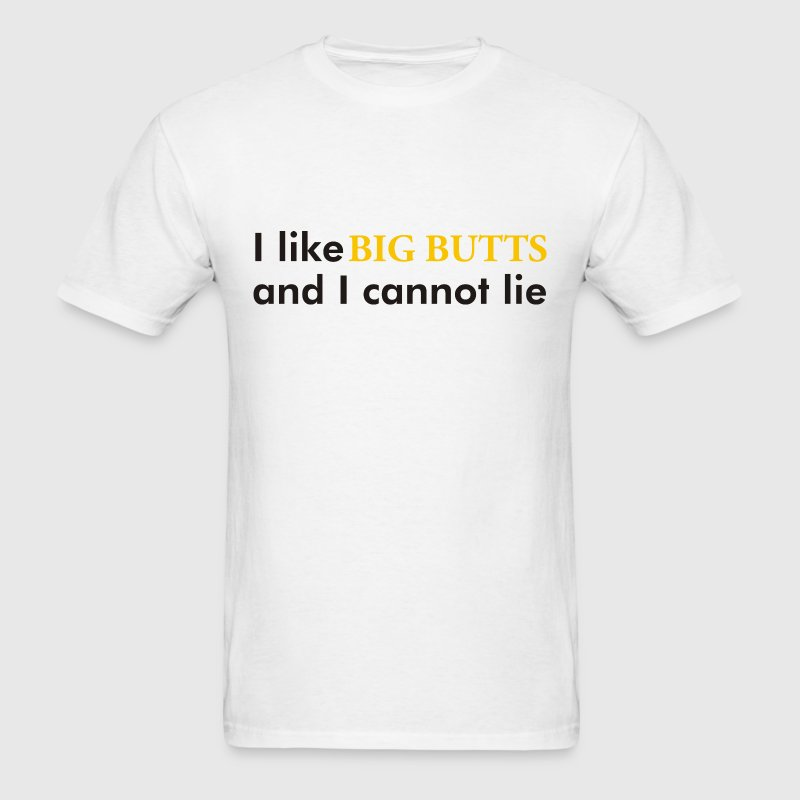 I Like Big Butts And I Cannot Lie - Men's T-Shirt