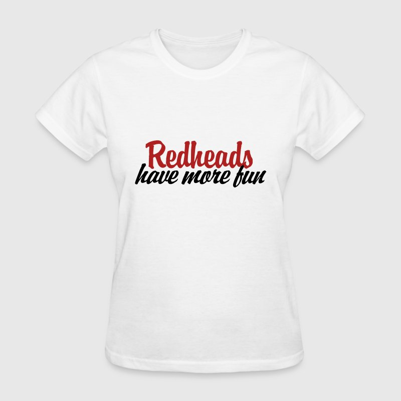 Redheads have more fun - Women's T-Shirt