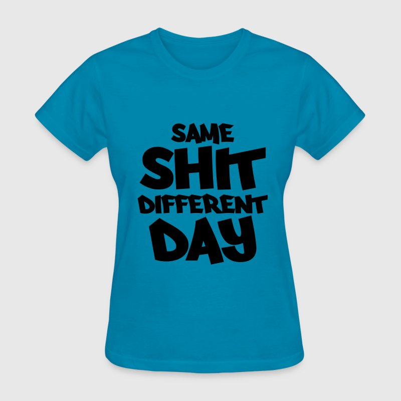 Same Shit Different Day T Shirt Spreadshirt