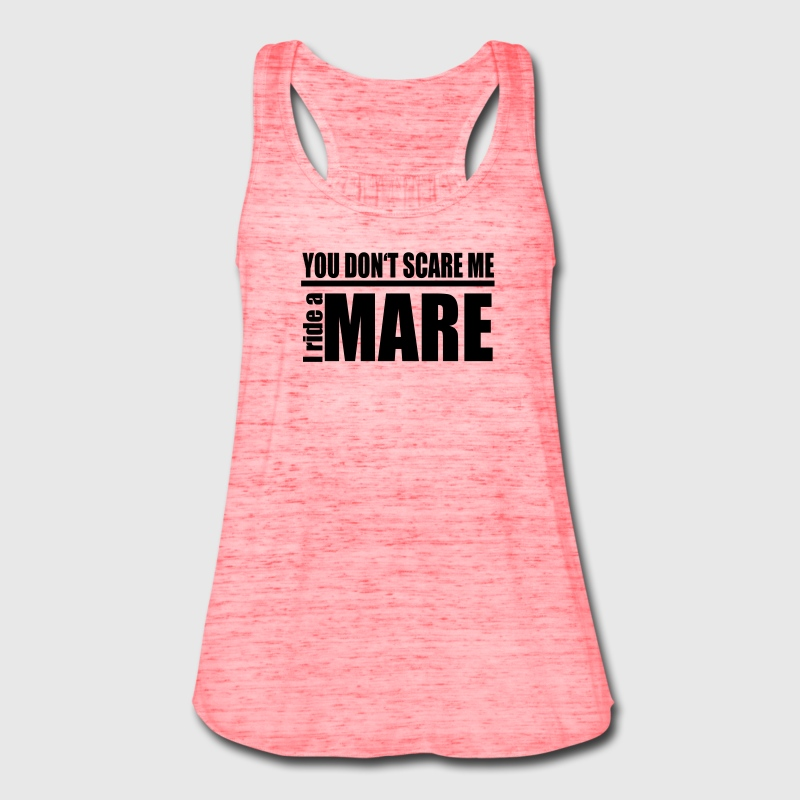 You don't scare me . I ride a Mare Tanks - Women's Flowy Tank Top by Bella