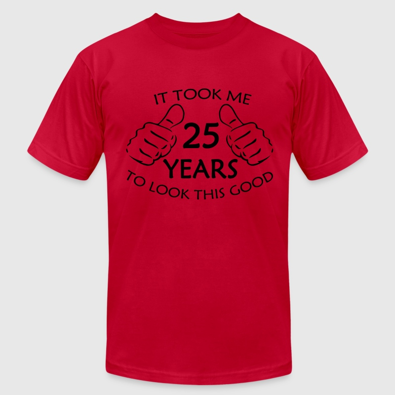 It Took Me 25 Years to Look This Good T-Shirt - Men's T-Shirt by American Apparel
