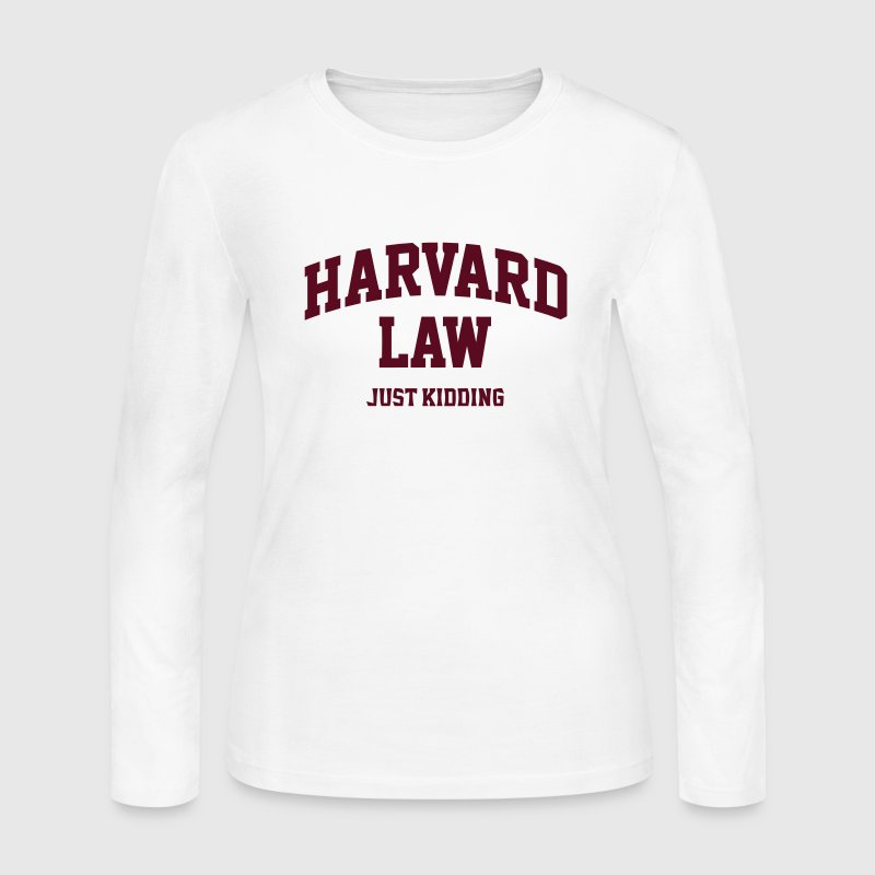 Harvard Law (Just Kidding) Long Sleeve Shirts - Women's Long Sleeve Jersey T-Shirt
