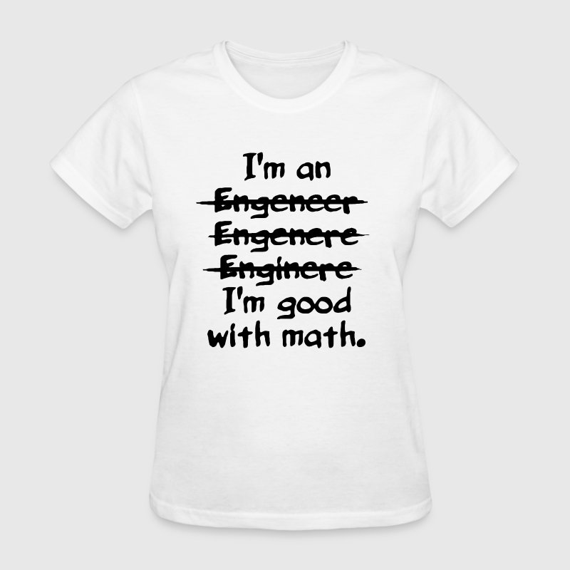 I'm an engineer funny typo good with math shirt - Women's T-Shirt