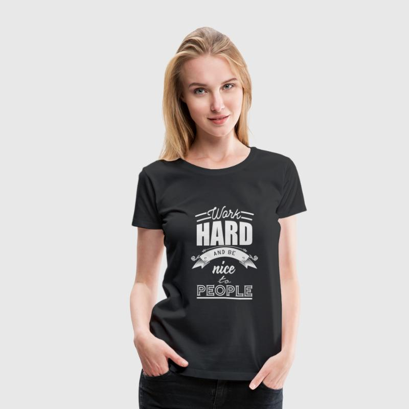 Work hard and be nice to people Women's T-Shirts - Women's Premium T-Shirt