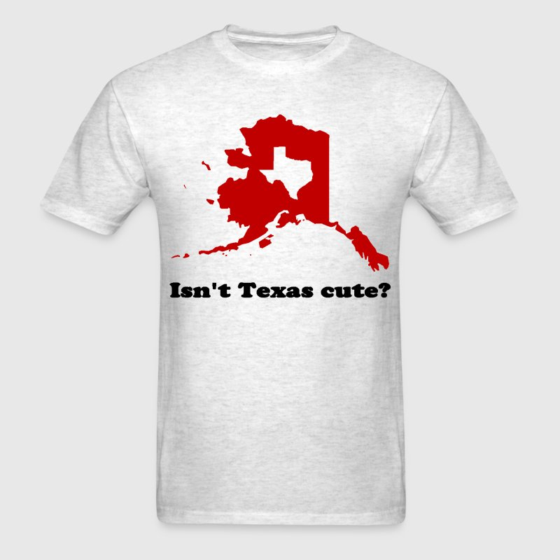 Isn't Texas cute compared to Alaska shirt - Men's T-Shirt