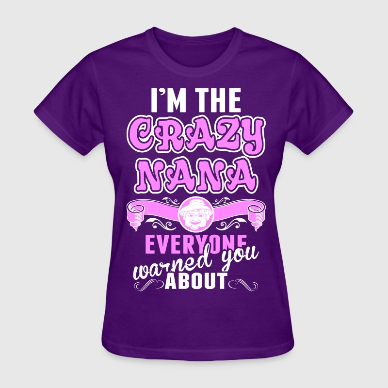 I'm The Crazy Nana Everyone Warned You About - Women's T-Shirt