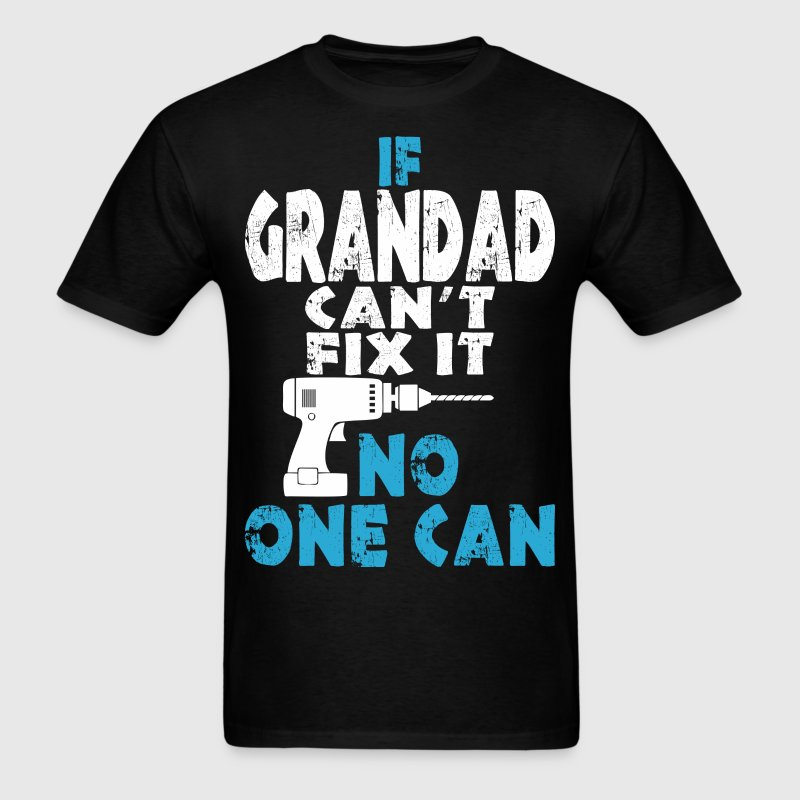 If Grandad Cant Fix It No One Can - Men's T-Shirt