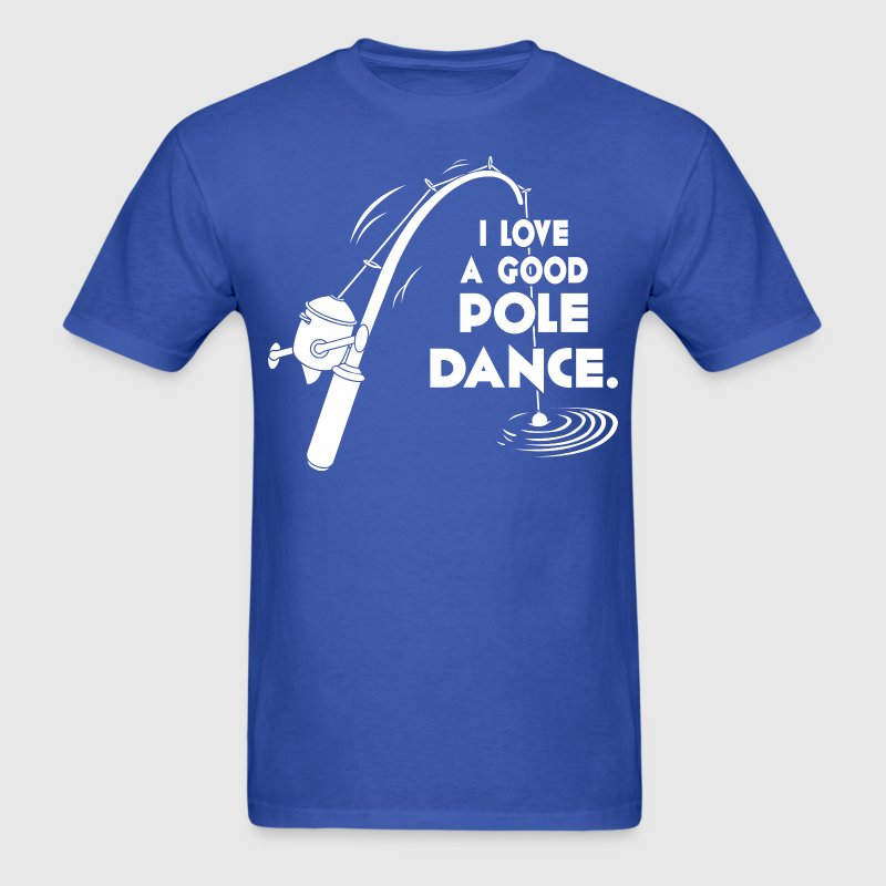 I Love A Good Pole Dance - Men's T-Shirt