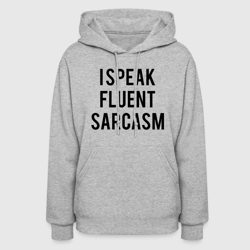 I SPEAK FLUENT SARCASM Hoodies - Women's Hoodie