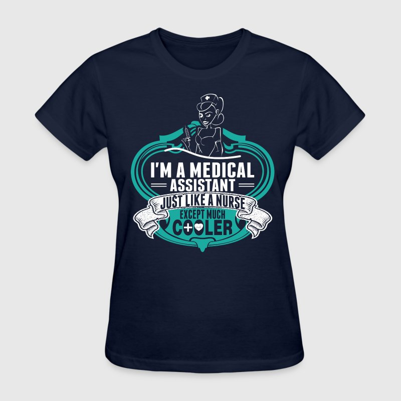 I Am A Medical Assistant Just Like A Nurse - Women's T-Shirt