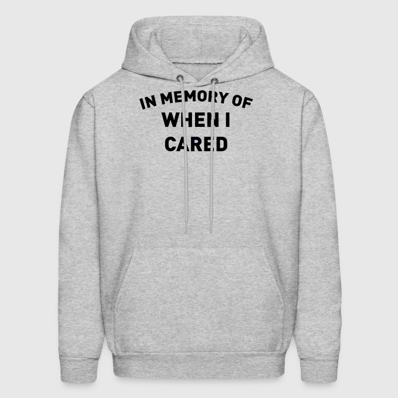 IN MEMORY OF WHEN I CARED Hoodies - Men's Hoodie