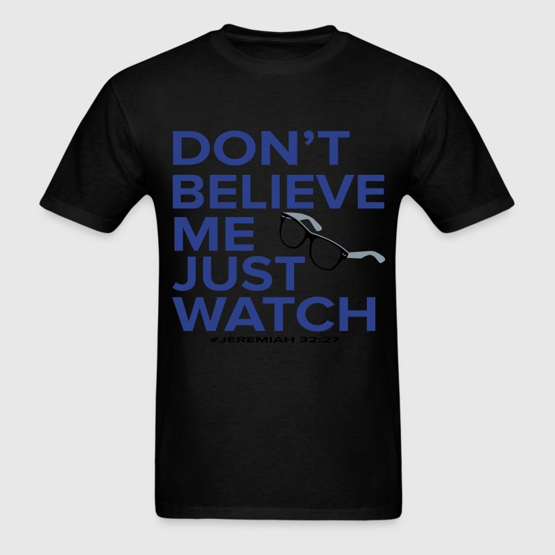 Don't believe Me just watch - Men's T-Shirt