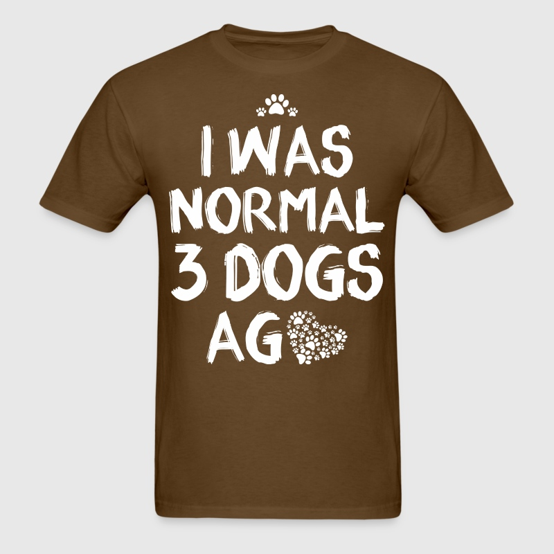 I Was Normal 3 Dogs Ago - Men's T-Shirt