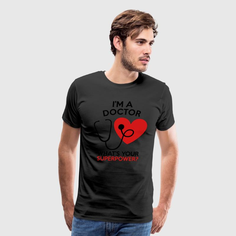 I'M A DOCTOR WHAT'S YOUR SUPERPOWER? MEN T-SHIRT - Men's Premium T-Shirt