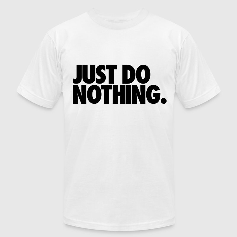 Just Do Nothing T-Shirts - Men's T-Shirt by American Apparel