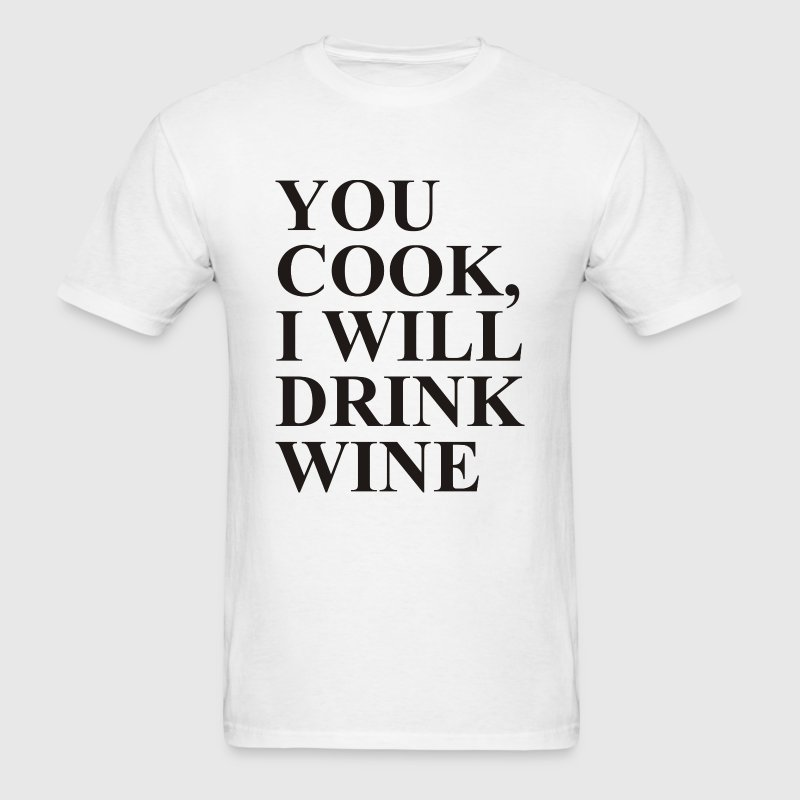 You cook, i will drink wine - Men's T-Shirt