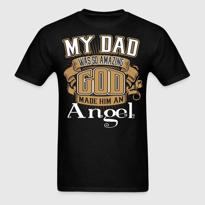 My Dad Was So Amazing God Made Him An Angel - Men's T-Shirt