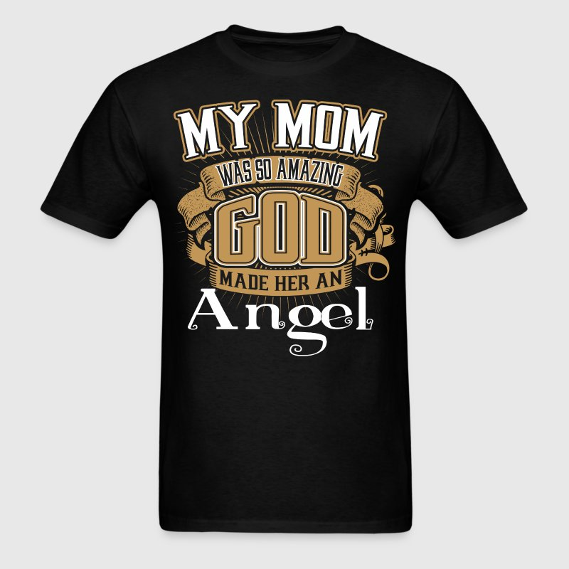 My Mom Was So Amazing God Made Him An Angel - Men's T-Shirt