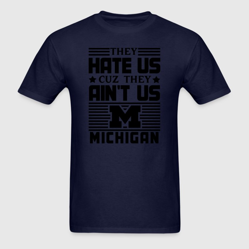 Hate Us Cuz They Ain't Us - Michigan T-Shirts - Men's T-Shirt
