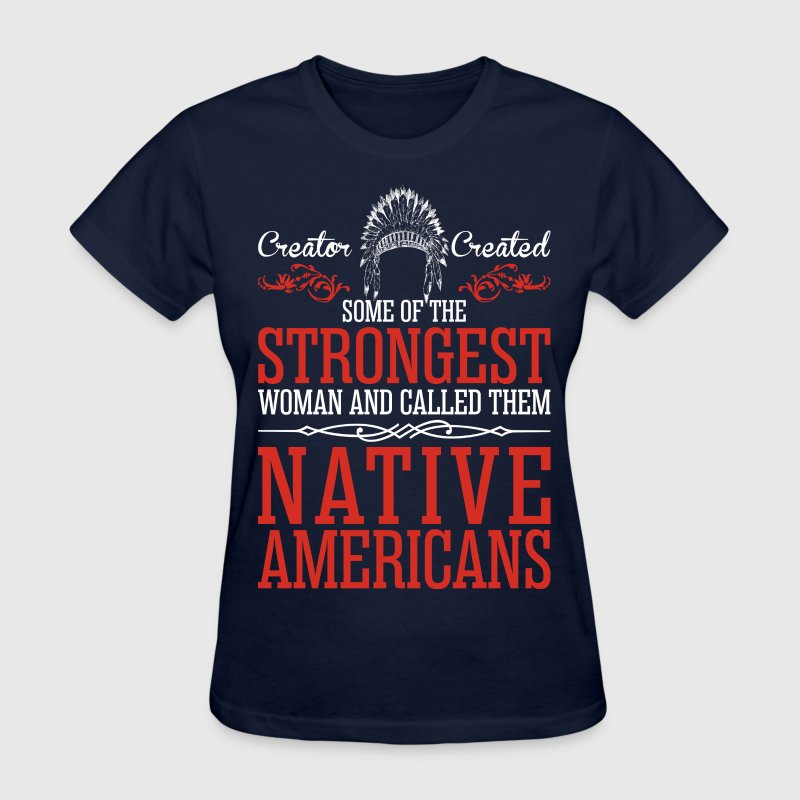 Strongest Woman And Called Them Native Americans T-Shirt  Spreadshirt-5144