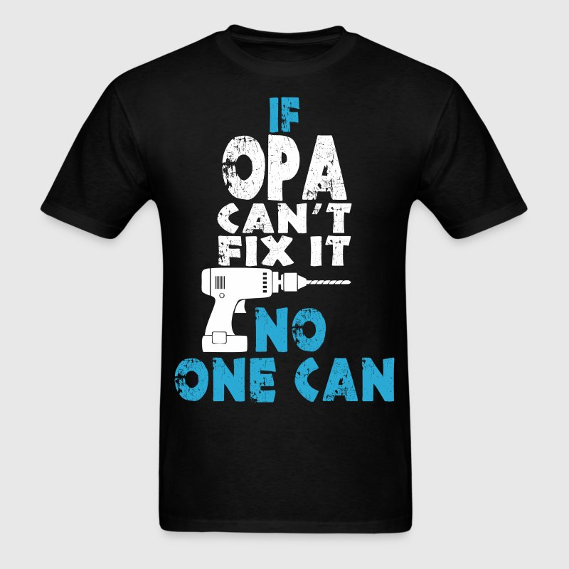 If Opa Can't Fix It No One Can - Men's T-Shirt