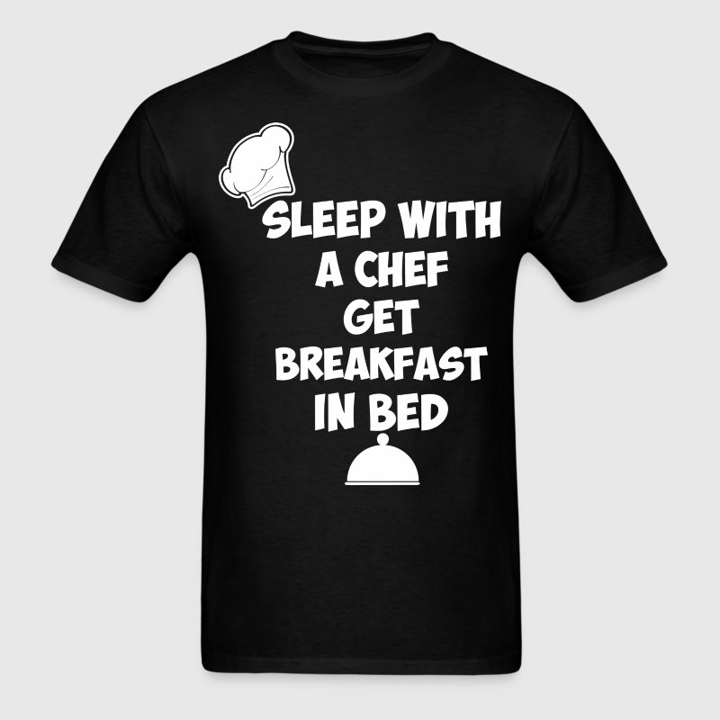 Sleep With A Chef Get Breakfast In Bed - Men's T-Shirt