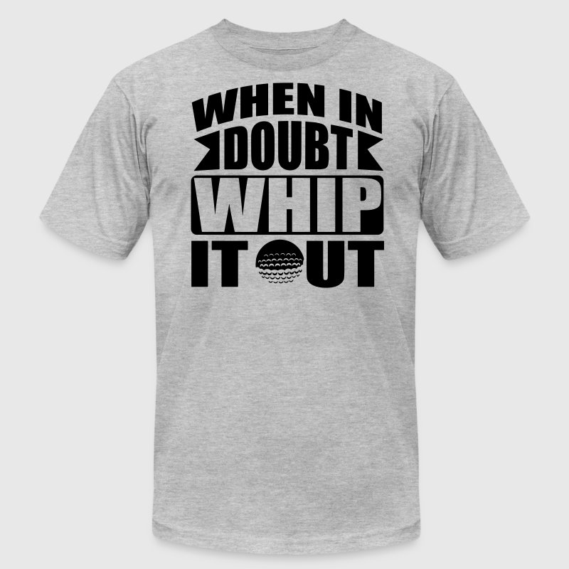 Golf: When in doubt whip it out T-Shirts - Men's Fine Jersey T-Shirt