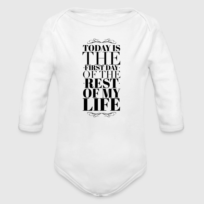 Today is the first day of the rest of my life Baby & Toddler Shirts - Long Sleeve Baby Bodysuit
