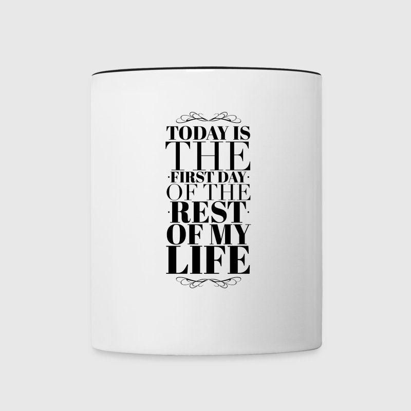 Today is the first day of the rest of my life Mugs & Drinkware - Contrast Coffee Mug