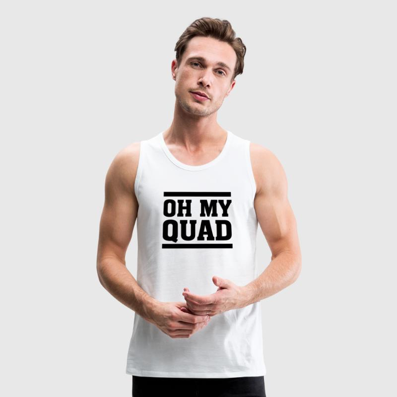 Oh My Quad Tank Tops - Men's Premium Tank