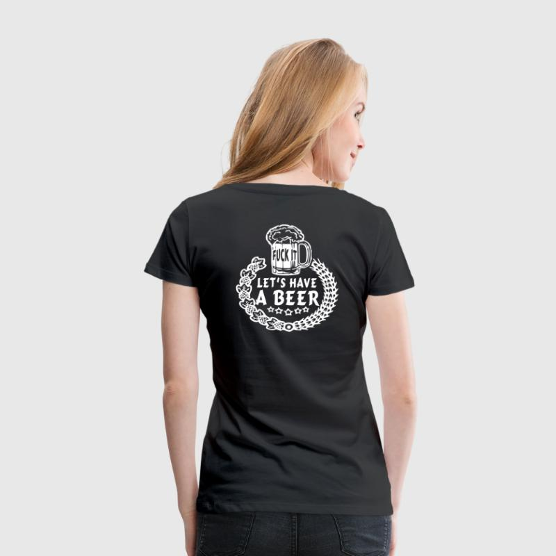 FUCK IT LETS HAVE A BEER - Women's Premium T-Shirt