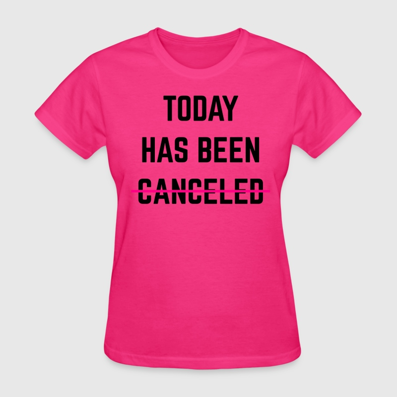 Today Has Been Cancelled  Women's T-Shirts - Women's T-Shirt