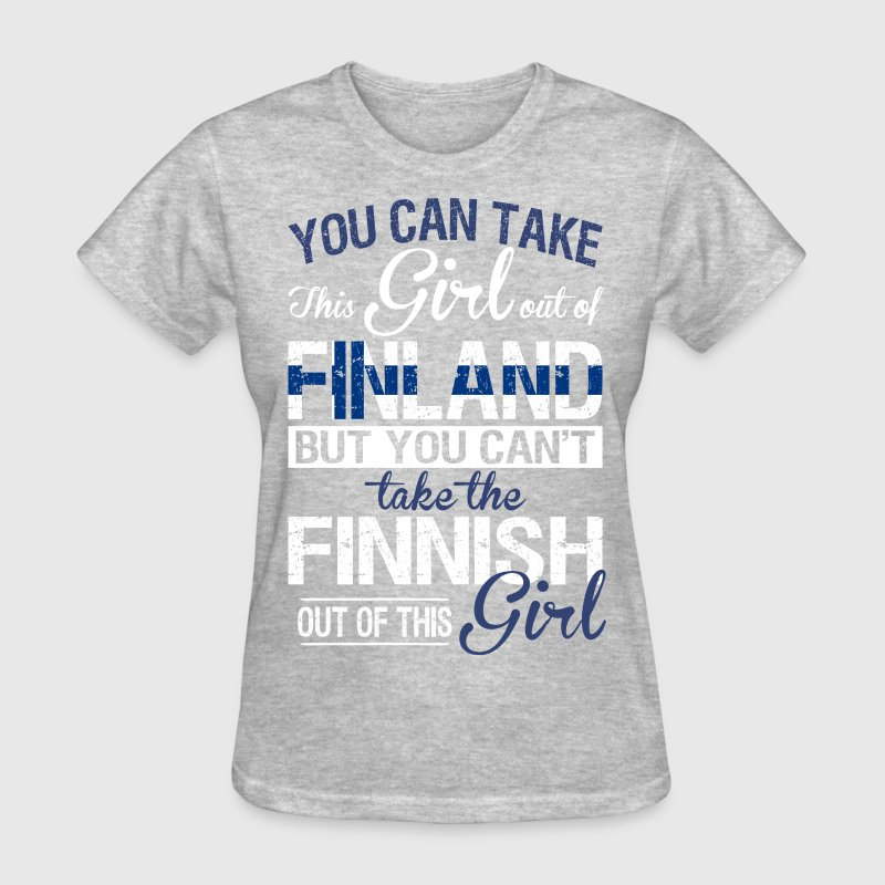You Can Take The Girl Out Of Finland - Women's T-Shirt