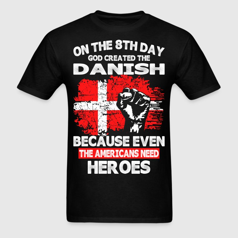 On The 8th Day God Created The Danish - Men's T-Shirt