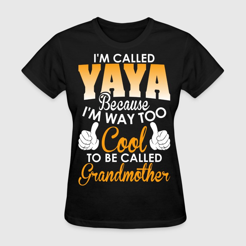 Im Called Yaya cuz Cool To Be Called Grandmother - Women's T-Shirt