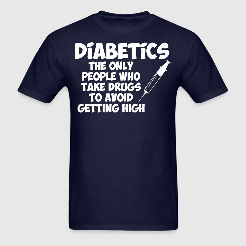 Diabetics The Only People Who Take Drugs To Avoid - Men's T-Shirt