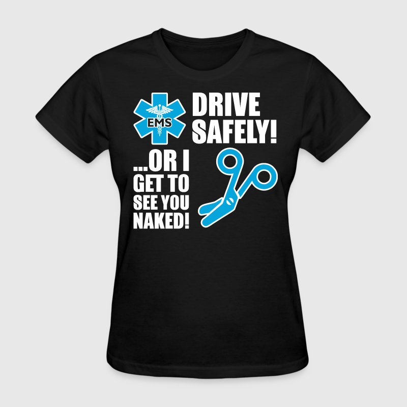 Drive Safely Or I Get To See You Naked - Women's T-Shirt