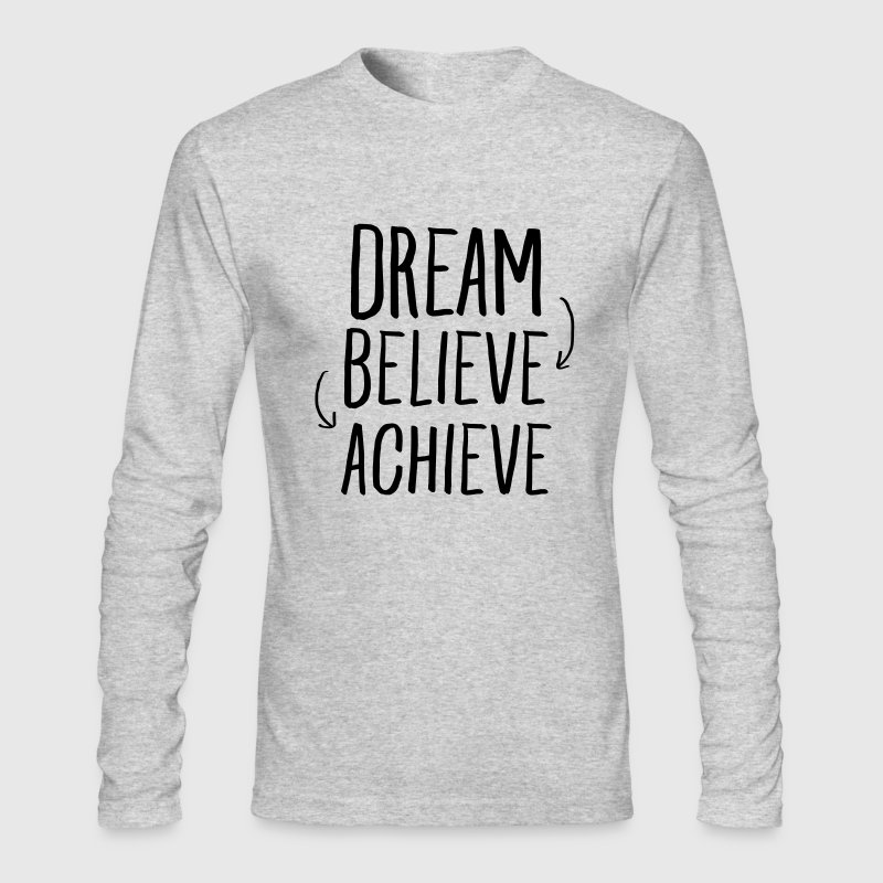Dream, Believe, Achieve Long Sleeve Shirts - Men's Long Sleeve T-Shirt by Next Level