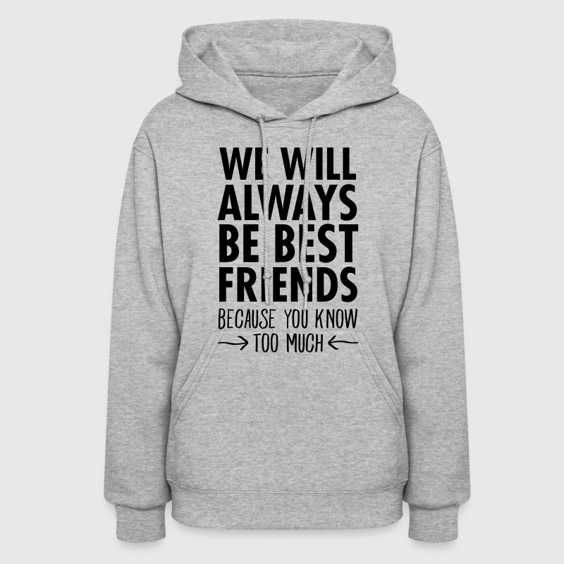 We WIll Always Be Best Friends... Hoodies - Women's Hoodie