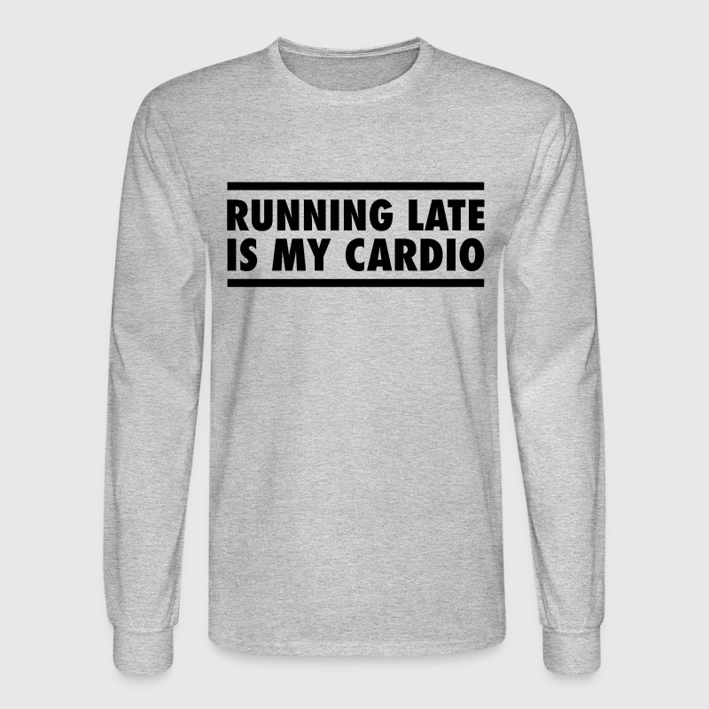 Running Late Is My Cardio Long Sleeve Shirts - Men's Long Sleeve T-Shirt
