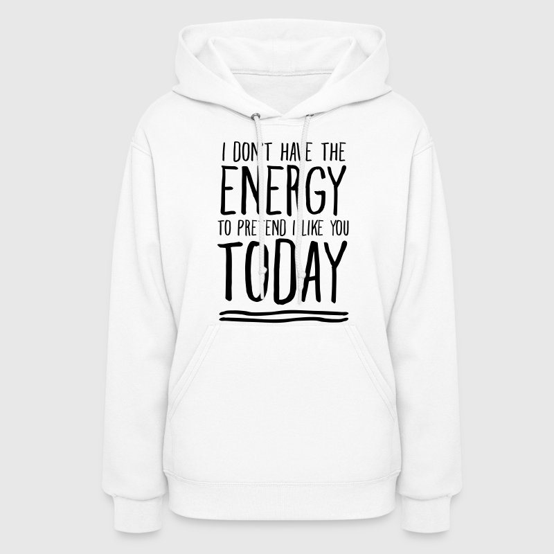 I Don't Have Energy To Pretend I Like You Today Hoodies - Women's Hoodie