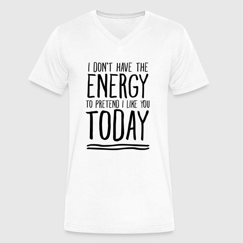 I Don't Have Energy To Pretend I Like You Today T-Shirts - Men's V-Neck T-Shirt by Canvas