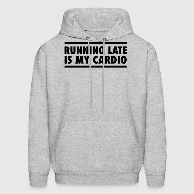 Running Late Is My Cardio Hoodies - Men's Hoodie