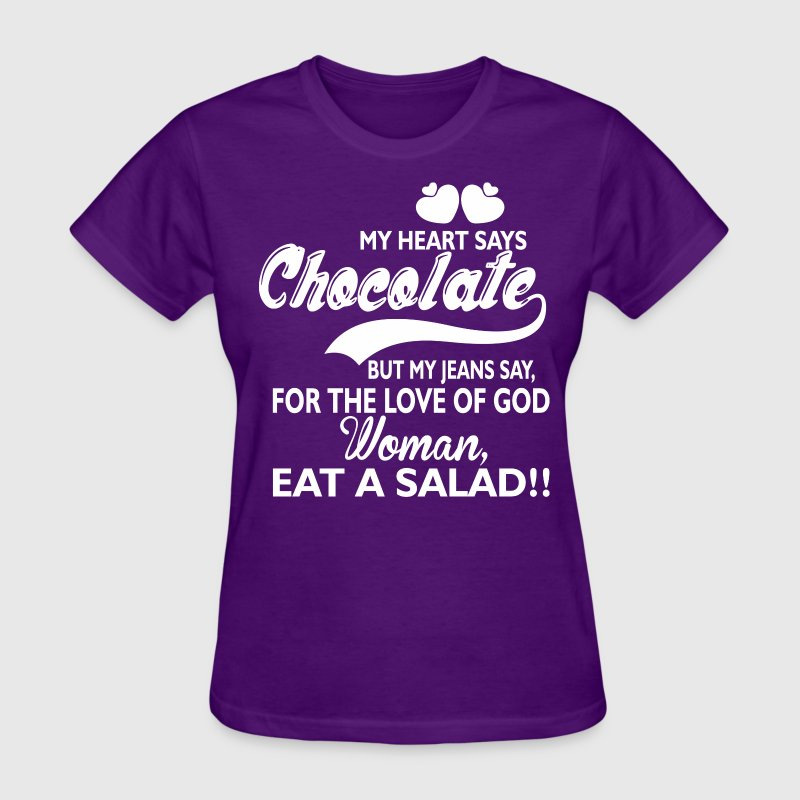 My Heart Says Chocolate But My Jeans Say Salad - Women's T-Shirt