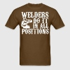 Welders Do It In All Positions - Men's T-Shirt