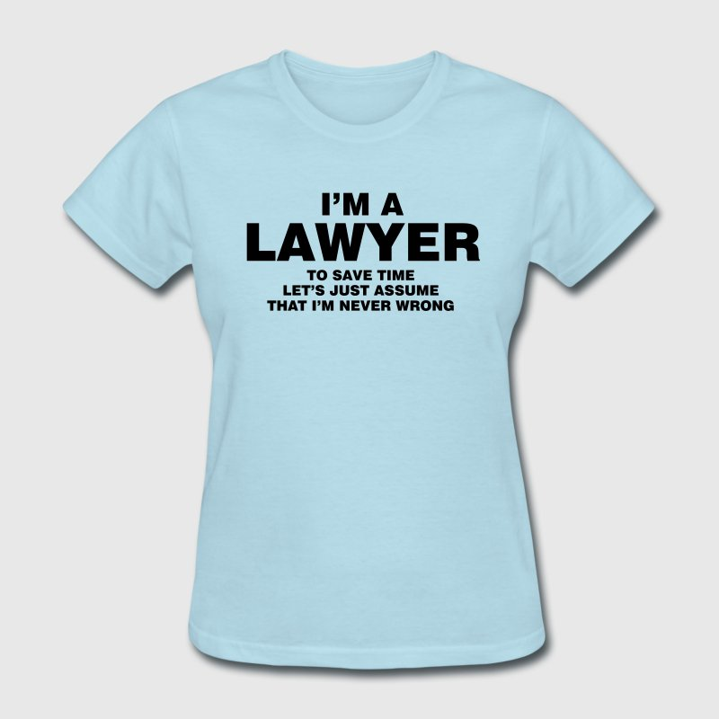 I'M A LAWYER NEVER WRONG WOMEN T-SHIRT - Women's T-Shirt